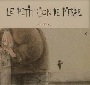 Kim Xiong, Le petit lion de pierre, Bayard Jeunesse, 2007.